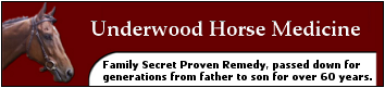 Underwood Horse Medicine - Family Secret Proven Remedy, passed down for generations from father to son for over 60 years